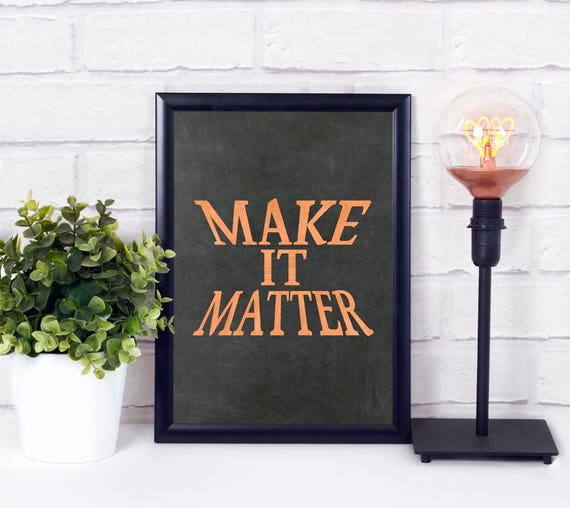 Motivation Poster, Make It Matter, Digitaler Kunstdruck, druckbare Wandkunst, Inspiration Wortkunst, Industrial Design, Wohn Dekor, Tafel