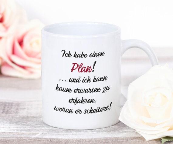 Spruch Tasse, Ich habe einen Plan, Kaffeetasse, Kaffeebecher, Teetasse, Geschenk, Lustige Sprüche, Geschenkidee