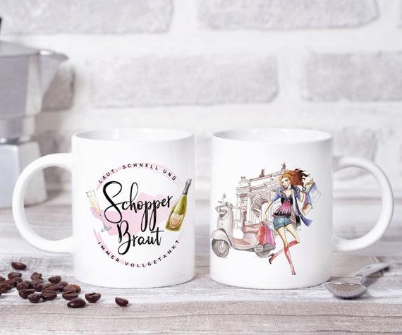 Lustige Sprüche Tasse, Schopper Braut, Kaffeebecher, Kaffeetasse, Freche Sprüche, Geschenkidee