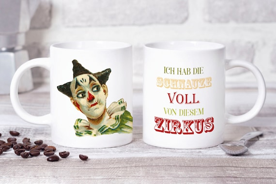 Clown Tasse, Zirkus, Kaffeetasse, Kaffeebecher, Teetasse, Sprüche Tasse, Geschenk, Schnauze voll, Geschenkidee, Büro Tasse