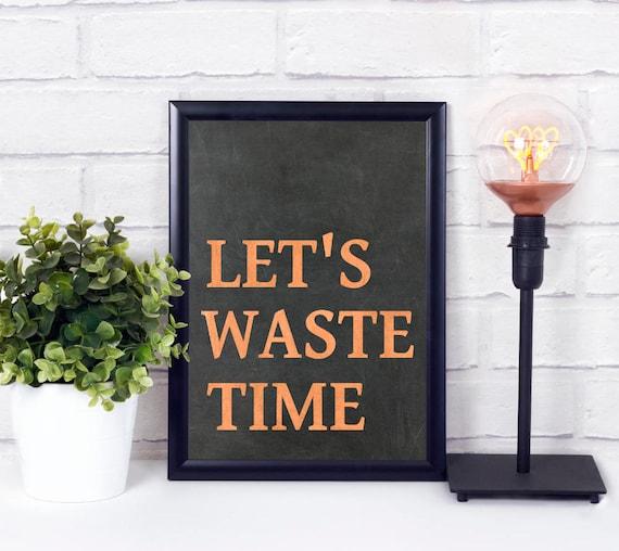 Lass uns Zeit verschwenden, Digitaler Kunstdruck, Digitaldruck, Sprüche Poster, Zitat Kunst, druckbare Wandkunst, Wohn-Deko, Büro Dekor