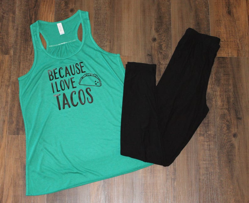 Because I Love Tacos Green Women/'s Workout Tank  Black Writing with Hand Drawn Taco