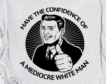 Have the Confidence of a Mediocre White Man (No beard!)