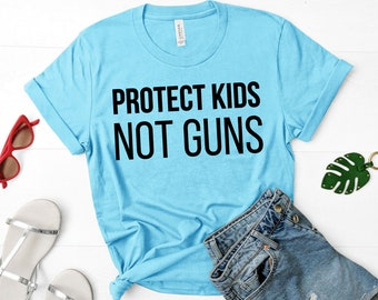 Protect Kids Not Guns shirt, free shipping, anti gun shirt, gun control now, activism, protest, march for gun reform, end gun violence