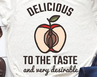 Delicious to the Taste and Very Desirable Funny T-Shirt
