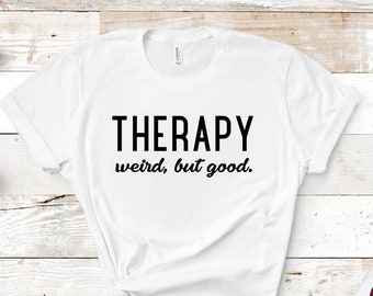 Therapy: Weird but Good Unisex T-Shirt