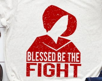 """Handmaids Tale Shirt: """"Blessed Be the Fight"""" Unisex"""