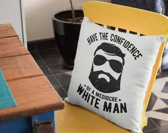 "Feminist Throw Pillow: ""Have the Confidence of a Mediocre White Man"""