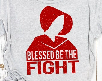 """Handmaids Tale Shirt: """"Blessed Be the Fight"""""""