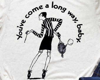 You've come a long way, baby Feminist Tshirt (Billie Jean King tennis shirt)