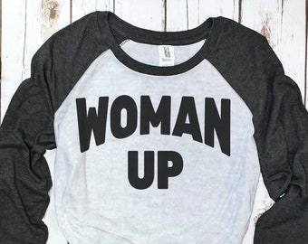 Woman Up Baseball Tee (three-quarter sleeve)