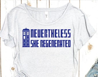 """Dr. Who Shirt SALE, 50% off: """"Nevertheless She Regenerated"""""""
