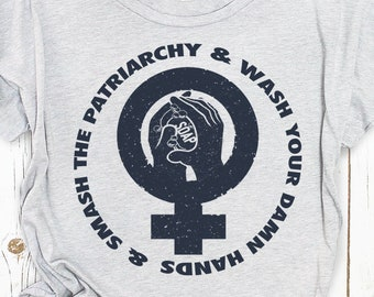 Smash the Patriarchy and Wash Your Damn Hands Shirt