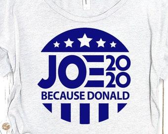 """Joe Biden Shirt """"Because Donald"""""""