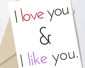 "Valentine's Day Card: ""I Love You and I Like You"""