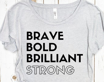 Brave, Bold, BRILLIANT, Strong Shirt