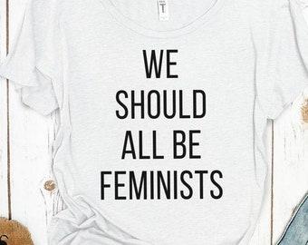 We Should All Be Feminists Shirt ~ Chimamanda Ngozi Adichie