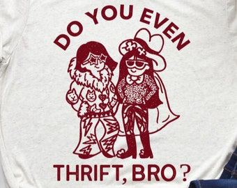 Do You Even Thrift, Bro? UNISEX Tee