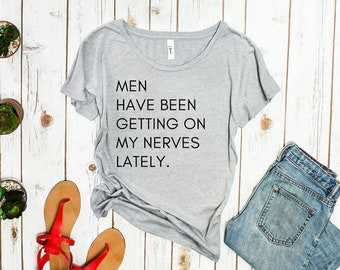 Men Have Been Getting on My Nerves Lately T-shirt