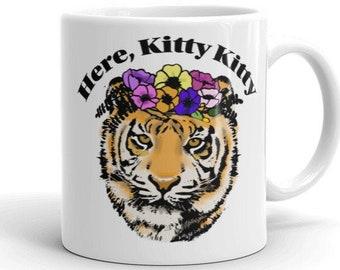 Tiger King Coffee Mug, Here Kitty Kitty mug