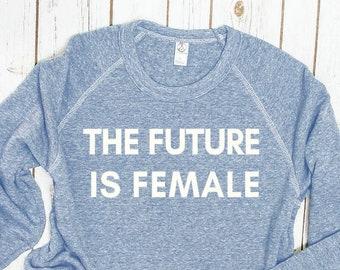 The Future is Female Feminist Sweatshirt