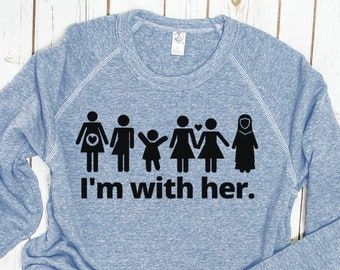I'm With Her Feminist Sweatshirt