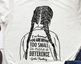 """Greta Thunberg Inspirational tshirt: """"You're never too small to make a difference"""""""