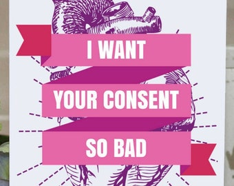Romantic Feminist Card: I Want Your Consent So Bad