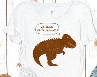 We Should All Be Feminists Dinosaur Shirt (Women's)