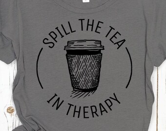 Spill the Tea in Therapy Women's Shirt