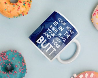 "Funny Coffee Mug: ""Your Heart is in the Right Place. Your Heart and your Butt."""