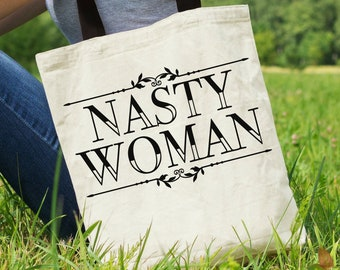 Feminist Tote Bag: Nasty Woman Tote, Hillary Clinton, canvas tote bag, anti Trump, feminist bag, best friend gift, best bitches, great gift