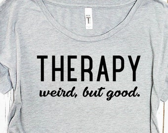 Therapy: Weird but Good Women's Shirt