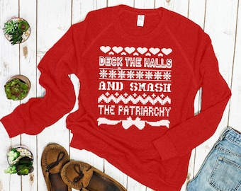 Deck the Halls and Smash the Patriarchy Ugly Christmas Sweatshirt