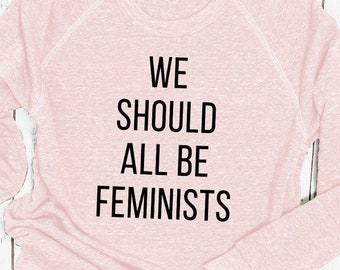 We Should All Be Feminists Sweatshirt