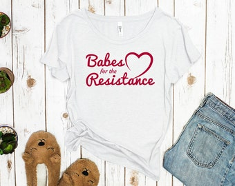 Babes for the Resistance (Tongue-in-Cheek Funny Feminist Shirt)