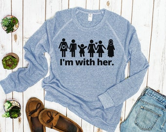 "Feminist Sweatshirt: ""I'm With Her"" Unisex Feminist Sweater | intersectional, diversity design | Sisterhood, solidarity | resist, anti-Trump"