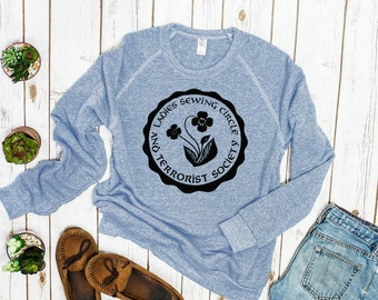 Ladies Sewing Circle and Terrorist Society Feminist Sweatshirt