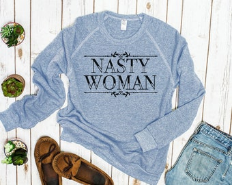 Nasty Woman Feminist Sweatshirt