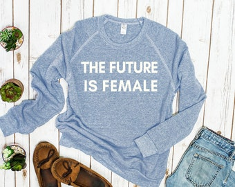 The Future is Female Feminist Sweatshirt