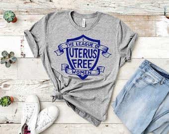 The League of Uterus-Free Women (hysterectomy, trans womens clothing, feminism/feminist, uterus shirt, superhero, the future is female)