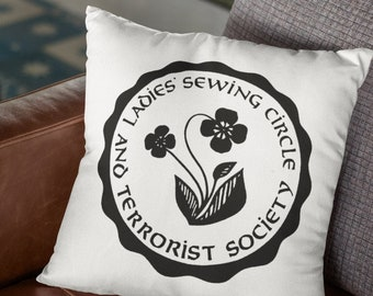 "Feminist Throw Pillow: ""Ladies' Sewing Circle and Terrorist Society"""