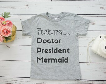 Future Doctor, President, Mermaid Feminist Kids' Shirt