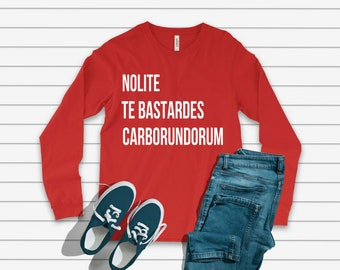 Nolite te Bastardes Carborundorum Long Sleeve Shirt