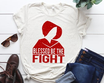 "Handmaids Tale Shirt: ""Blessed Be the Fight"" Unisex"