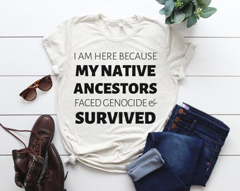 I am here because my native ancestors faced genocide and survived from Fourth Wave Apparel