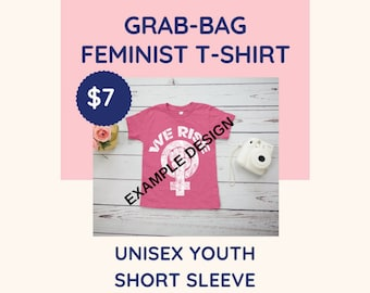 Feminist T-Shirt: Grab Bag Sale! (While Supplies Last Only!) | Kids, Toddler, and Youth Shirts / baby bodysuits