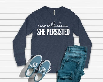 Nevertheless She Persisted Long Sleeve Feminist Shirt