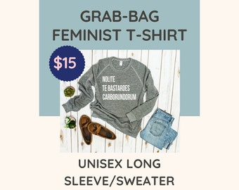 Sale!!! Feminist sweatshirt/feminist shirt, longsleeve, hoodies: Grab Bag (While Supplies Last Only!) feminism, feminist apparel, plus sizes