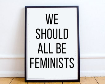 "Instant Download ""We Should All Be Feminists"" Digital Wall Print"